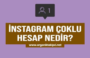 Instagram Çoklu Hesap Nedir?