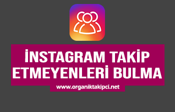 Instagram Takip Etmeyenleri Bulma