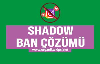 Shadow Ban Çözümü