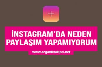 Instagram'da Paylaşım Yapamıyorum