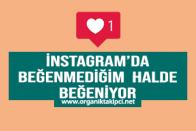 Instagram'da Beğenmediğim Halde Beğeniyor